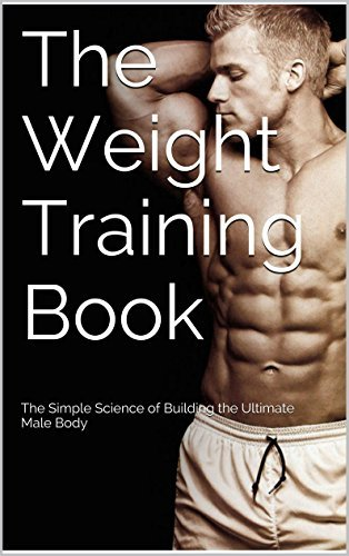 The Weight Training Book: The Simple Science of Building the Ultimate Male Body  by  BEN GARDNER