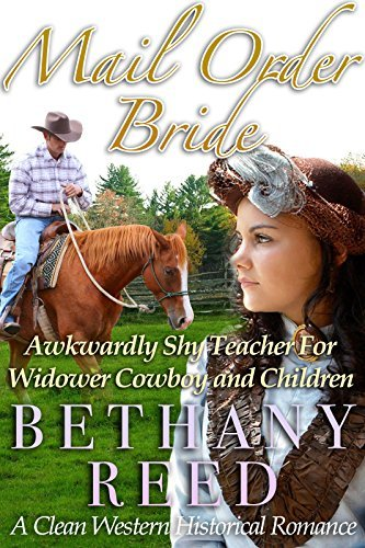 Mail Order Bride: Awkwardly Shy Teacher For Widower Cowboy And Children: A Clean Western Historical Romance Bethany Reed