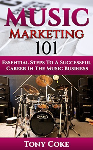 Music Marketing 101: Essential Steps To A Successful Career In The Music Business Tony Coke