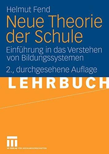 Neue Theorie der Schule: Einführung in das Verstehen von Bildungssystemen Helmut Fend