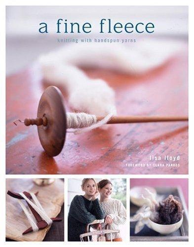 A Fine Fleece: Knitting with Handspun Yarns  by  Lisa Lloyd