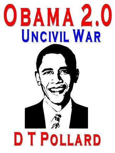 Obama 2.0 - Uncivil War  by  D T Pollard