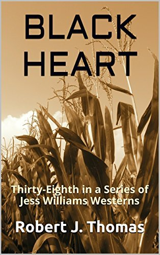 BLACK HEART: Thirty-Eighth in a Series of Jess Williams Westerns (A Jess Williams Western Book 38)  by  Robert J. Thomas