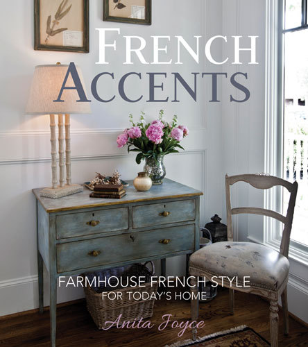 French Accents: Farmhouse French Style For Todays Home  by  Anita Joyce