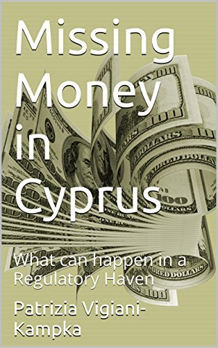 Missing Money in Cyprus: What can happen in a Regulatory Haven  by  Patrizia Vigiani-Kampka