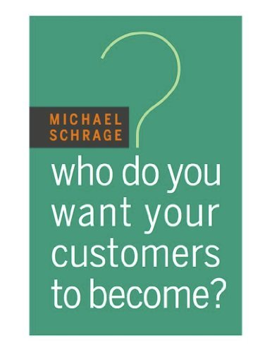 Who Do You Want Your Customers to Become?  by  Michael Schrage