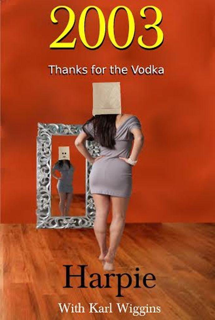 2003 - Thanks for the Vodka Harpie