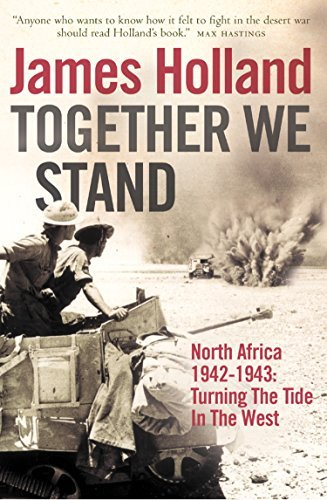 Together We Stand: North Africa 1942-1943: Turning the Tide in the West: North Africa 1942-1943, Turning the Tide in the West James Holland