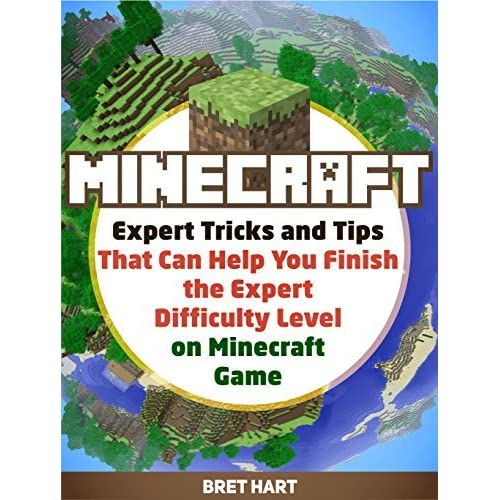 Minecraft Creative Tips Tricks: Minecraft: Expert Tricks And Tips That Can Help You Finish