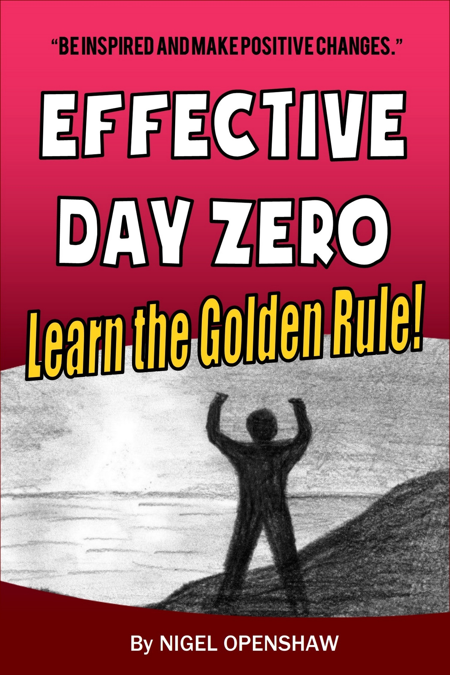Effective Day Zero: Be Inspired and Make Positive Changes to Your Day Nigel Openshaw