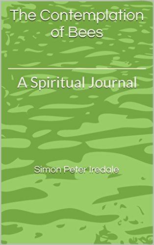 The Contemplation of Bees: A Spiritual Journal Simon Peter Iredale