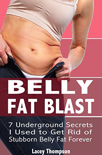 Belly Fat Blast: 7 Underground Secrets I Used to Get Rid of Stubborn Belly Fat Forever Lacey Thompson
