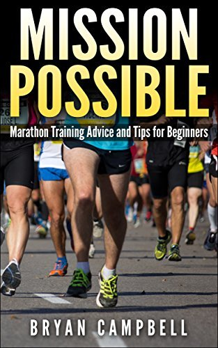Marathon Training Advice and Tips for Beginners: Mission Possible  by  Bryan Campbell