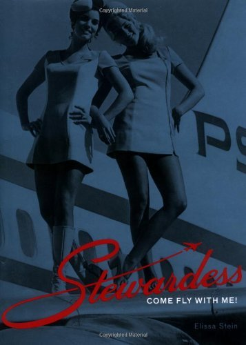 Stewardess: Come Fly with Me!  by  Elissa Stein