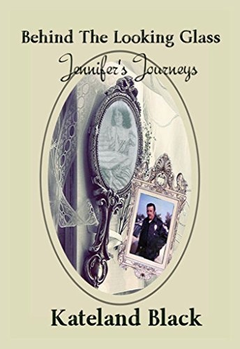 Jennifers Journeys Behind The Looking Glass  by  Kateland Black