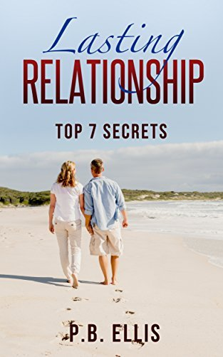 Relationships: Lasting Relationship: Top 7 Secrets: Dating: The Magical Key to Achieve Long Lasting Relationship: Top 7 Powerful Secrets P.B. Ellis