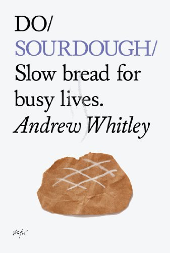Do Sourdough: Slow Bread for Busy Lives (Do Books Book 6) Andrew Whitley