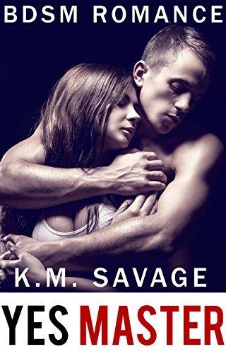 Yes Master: BDSM Erotic Romance  by  K.M. Savage