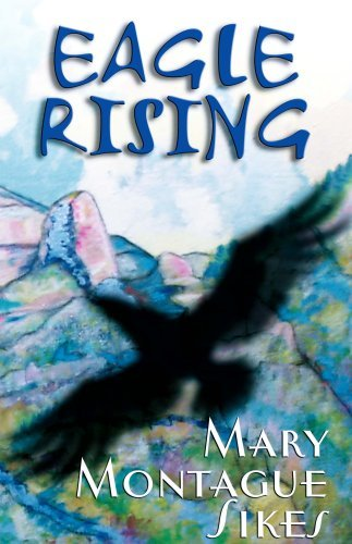 Eagle Rising  by  Mary Montague Sikes