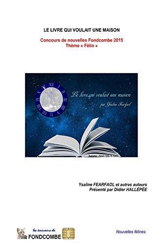 Le livre qui voulait une maison: Concours de nouvelles Fondcombe 2015 - Thème « Félin » Didier Hallépée