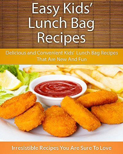 Easy Kids Lunch Bag Recipes: Delicious and Convenient Kids Lunch Bag Recipes That Are New And Fun Echo Bay Books