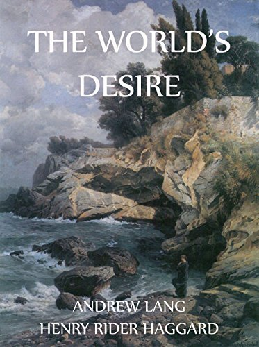 The Worlds Desire: Extended Annotated Edition Andrew Lang