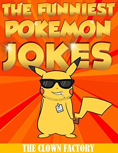 POKEMON JOKES : The Funniest Pokemon Jokes Ever: Try Not to Cry Your Eyes Out!  by  THE CLOWN FACTORY