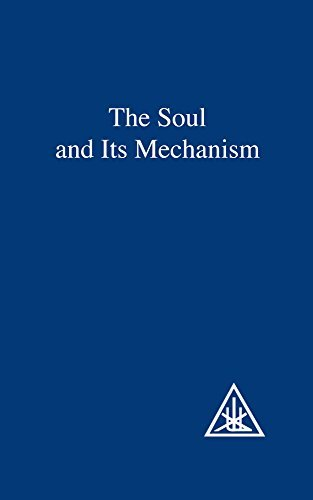 The Soul and Its Mechanism  by  Alice A. Bailey