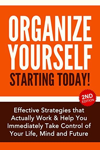 Organize Yourself Starting Today! Effective Strategies that Actually Work and Help You Immediately Take Control of Your Life, Your Mind and Your Future: ... To Do List, Kindle Organizing Books Book 1)  by  Nick Bell