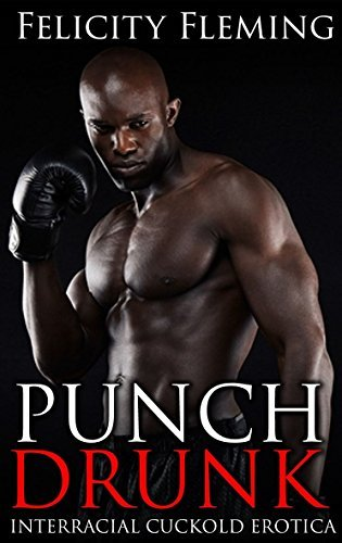 Punch Drunk: Black Alpha Male Dominates Submissive White Couple  by  Felicity Fleming