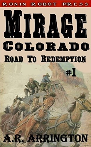 Mirage, Colorado: Road to Redemption #1 A. R. Arrington