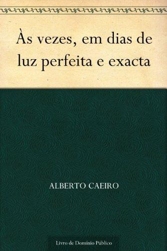 Às vezes em dias de luz perfeita e exacta  by  Alberto Caeiro