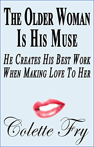 The Older Woman Is His Muse: He Creates His Best Work, When Making Love To Her (Cougar MILF Book 15)  by  Colette Fry