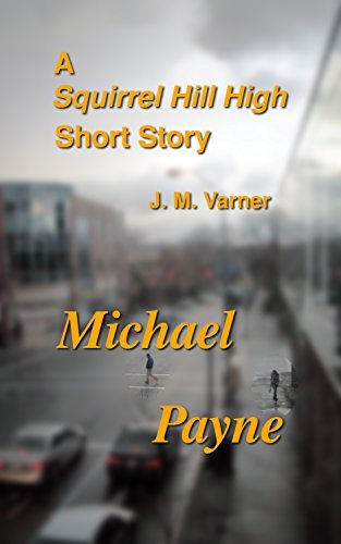 Michael Payne (A Squirrel Hill High Novel Book 3)  by  J. M. Varner