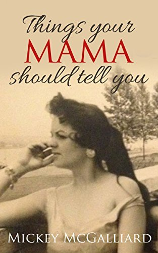 Things your mama should tell you Mickey McGalliard