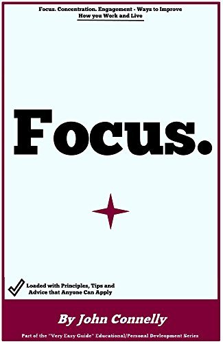 Focus (30 Minute Short Read): Tips and Principles for Improved Daily Working: Engagement, Concentration, Time Management and More (The Learning Development Book Series 12)  by  John Connelly