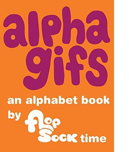 Alphagifs: An alphabet book Flopsock Time by Barbara Gillespie