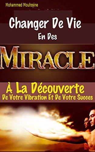 Changer De Vie En Des Miracles !: À La Découverte De Votre Vibration Et De Votre Succes !  by  Mohammed Mouhssine
