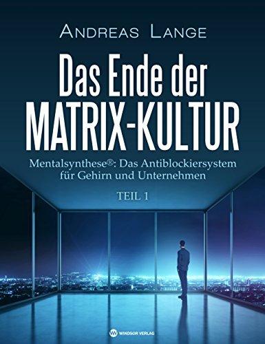 Das Ende der Matrix-Kultur I: Mentalsynthese®: Das Antiblockiersystem für Gehirn und Unternehmen  by  Andreas Lange