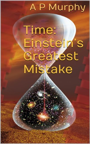 Time: Einsteins Greatest Mistake  by  A.P. Murphy
