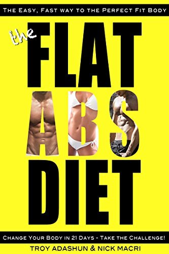 The Flat Abs Diet - Change Your Body in 21 Days - Take the Challenge!: The Easiest, Fastest Way to the Perfect Fit Body. Less Effort, More Results  by  Troy Adashun