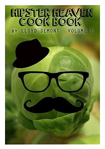 Hipster Heaven Cook Book Volume 1 Lloyd Demont