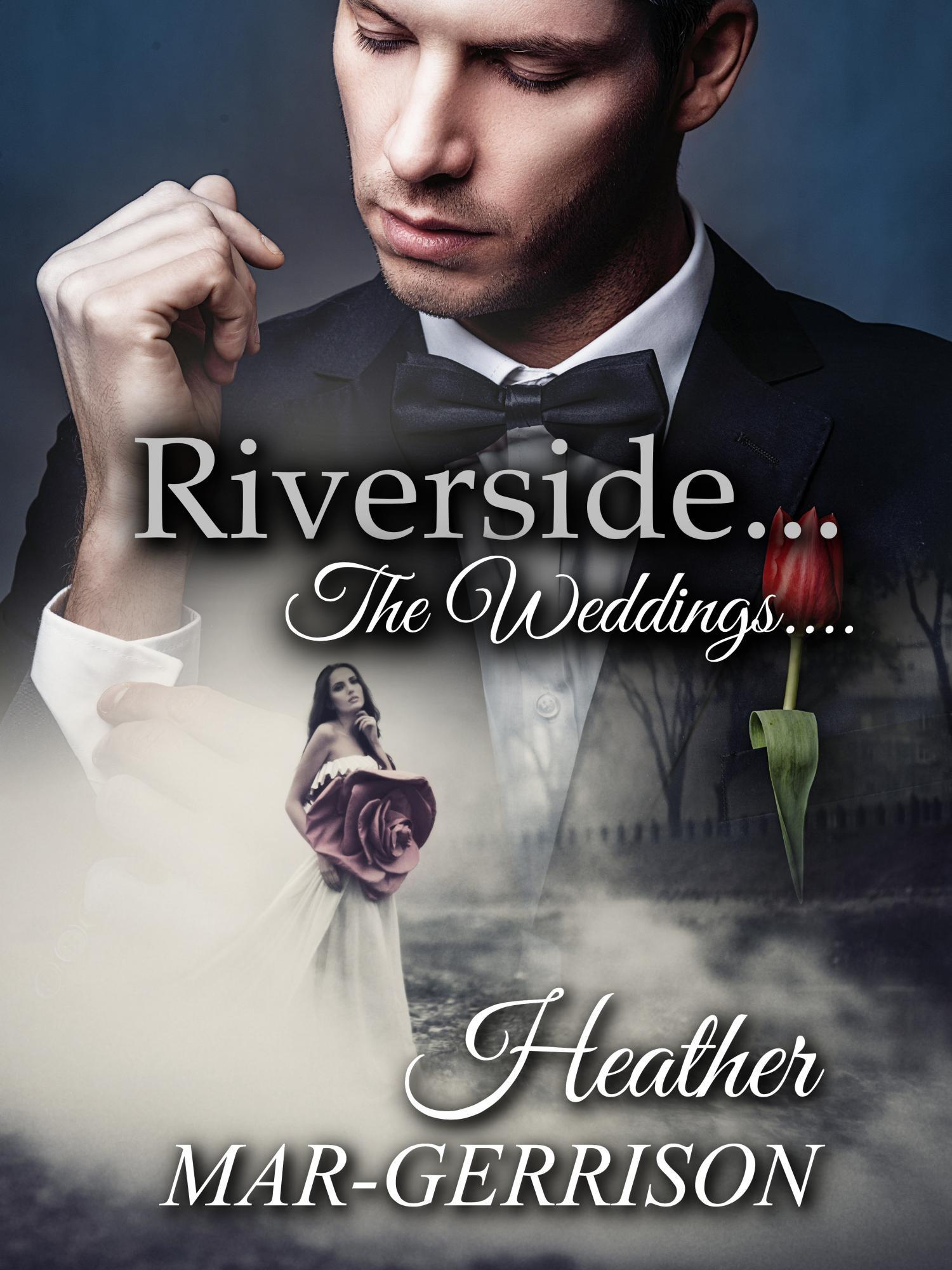 Riverside... The Weddings (Riverside #6)  by  Heather Mar-Gerrison