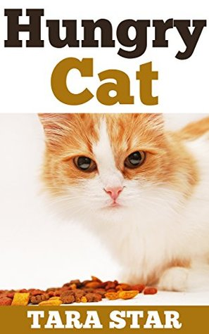 Kids Book: Hungry Cat (Beautifully Illustrated Childrens Bedtime Story Book) (Kitten Adventure Series Book 3)  by  Tara Star