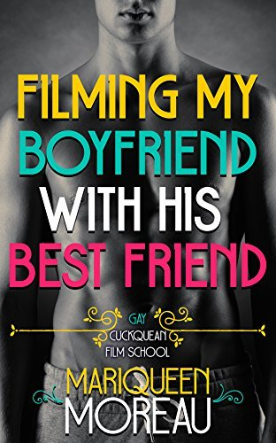 Filming My Boyfriend with His Best Friend (M/M Gay First Time) (Gay Cuckquean Film School Book 1)  by  Mariqueen Moreau