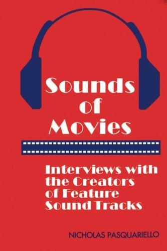 Sounds of Movies: Interviews with the Creators of Feature Sound Tracks Nicholas Pasquariello