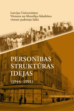 LU Vēstures un filozofijas fakultātes vēsture padomju laikā. Personības struktūras idejas (1944-1991)  by  Jānis Ķeruss