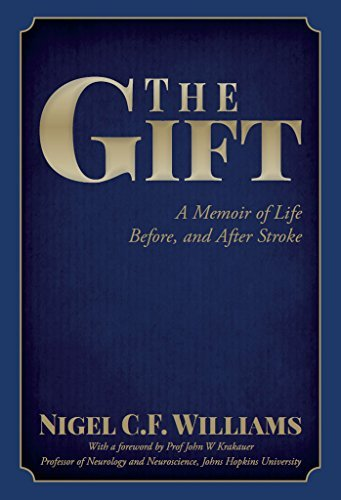 The Gift: A Memoir of Life Before, and After Stroke Nigel C.F. Williams