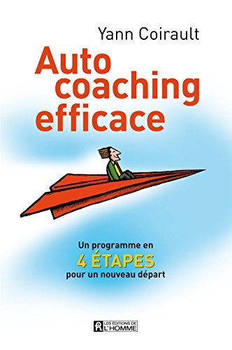 Auto coaching efficace: Un programme en quatre étapes pour un nouveau départ  by  Yann Coirault