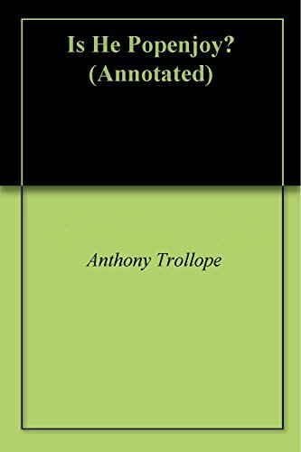 Is He Popenjoy? (Annotated) Anthony Trollope